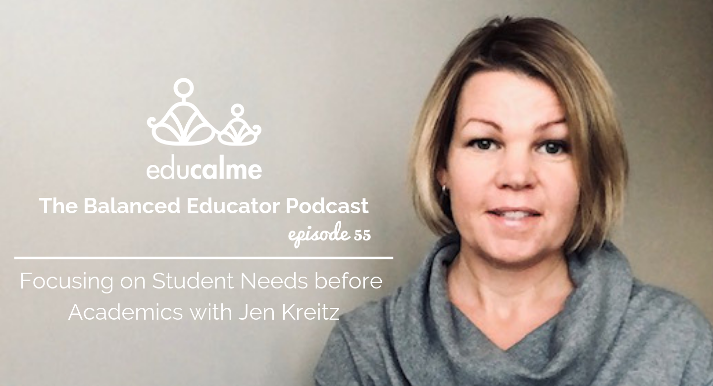 The Balanced Educator Podcast: Focusing on Student Needs before Academics with Jen Kreitz