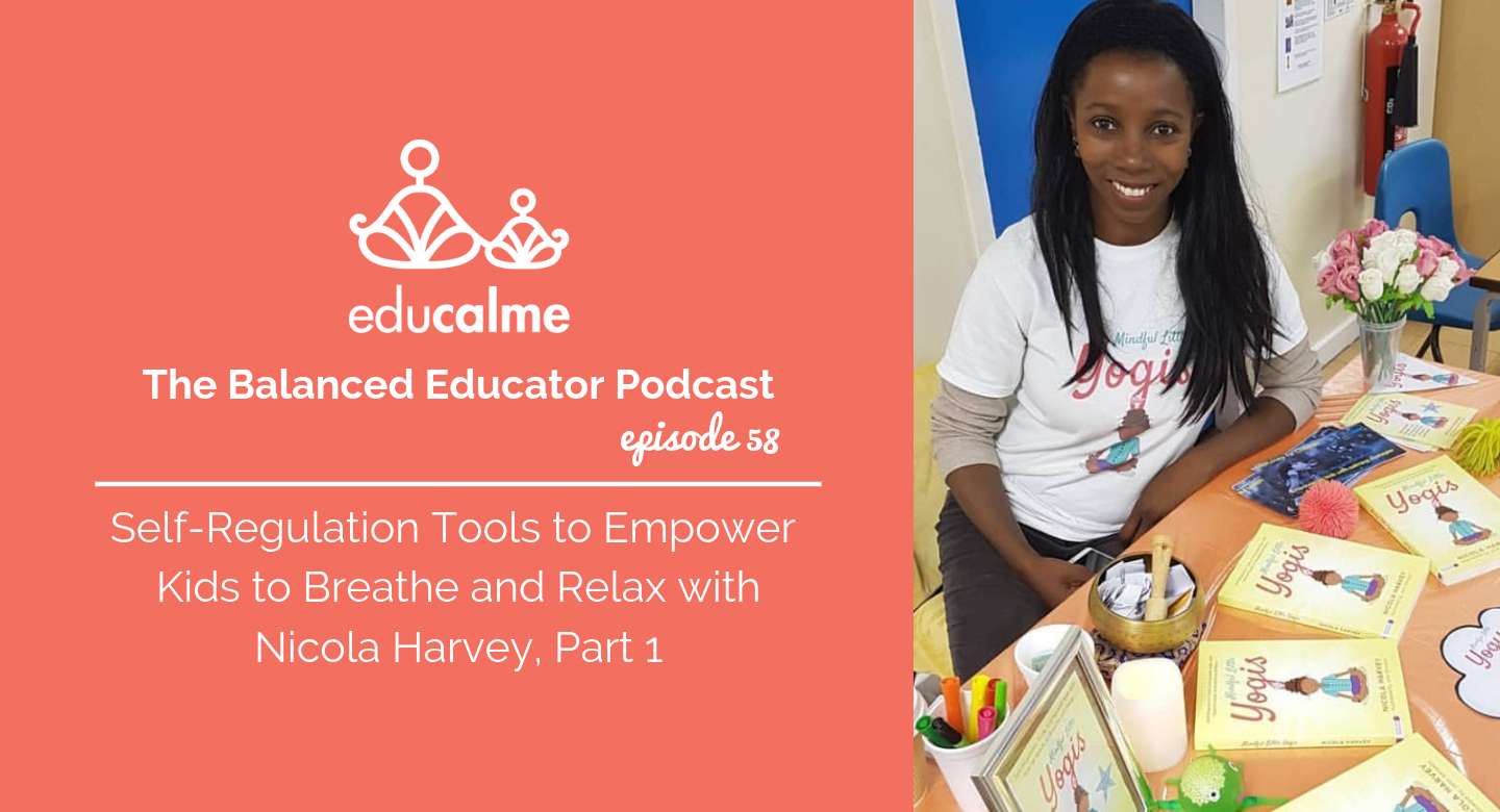 The Balanced Educator Self-Regulation Tools to Empower Kids to Breathe and Relax with Nicola Harvey