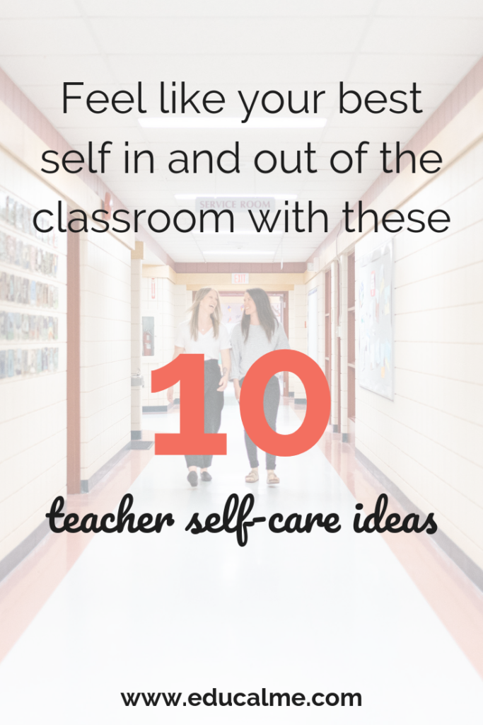 Avoid Teacher Burnout: 10 Self-Care Practices To Be Your
